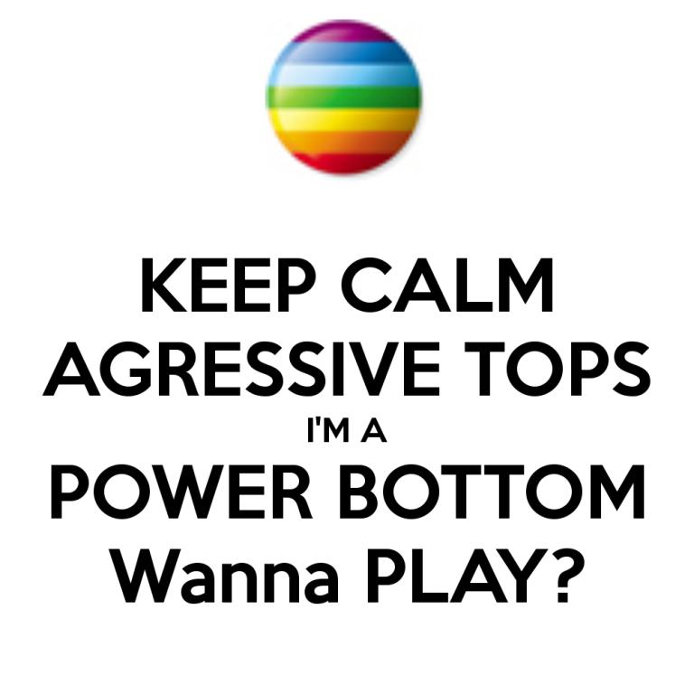 keep-calm-agressive-tops-im-a-power-bottom-wanna-play